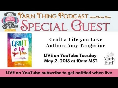 Yarn Thing Podcast with Marly Bird: Craft the Live you Love with Amy Tangerine