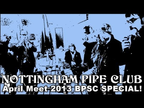 NOTTINGHAM PIPE CLUB  - APRIL MEET 2013 - BPSC SPECIAL