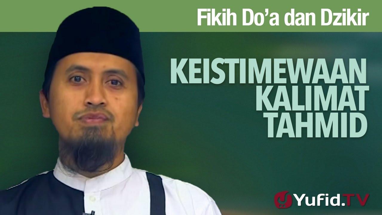 Kajian Fikih Doa dan Dzikir: Keistimewaan Kalimat Tahmid - Ustadz Abdullah Zaen, MA