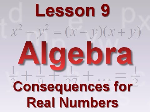 Algebra Lesson 9: Consequences for Real Numbers