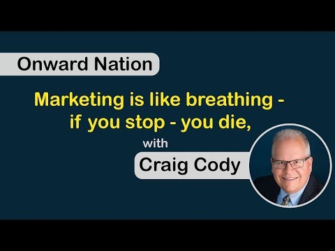Onward Nation: Marketing is like breathing — if you stop — you die, with Craig Cody