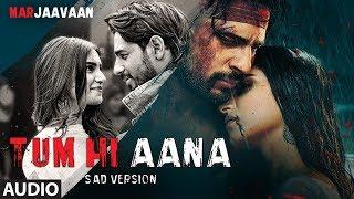 Full Audio: Tum Hi Aana (Sad Version) | Riteish D, Sidharth M, Tara S |Jubin Nautiyal, Payal Dev