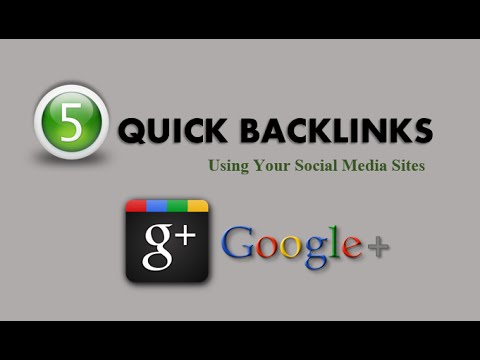 5 Quick Backlinks Using Social Media Google Plus