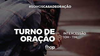 TURNO DE ORAÇÃO FHOP | 25 DE MAIO | 10H - 11H