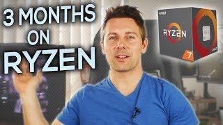 3 Months on RYZEN... What