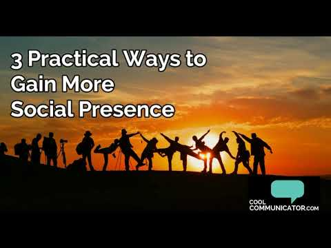3 Practical Ways to Gain More Social Presence