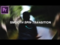 Adobe Premiere Pro CC: Smooth Spin Blur Rotation Transition Effect Tutorial (How to)