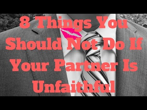 8 Things You Should Not Do If Your Partner Is Unfaithful
