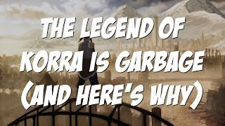 The Legend of Korra is Garbage and Here