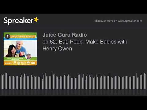 ep 62: Eat, Poop, Make Babies with Henry Owen