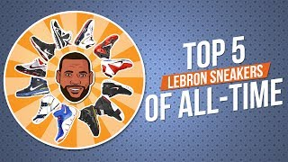 Top 5 Lebron James Sneakers Of All-time | 2018 Nba Finals