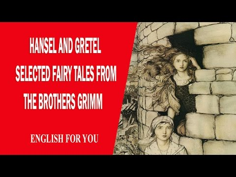 Hansel And Gretel - Selected Fairy Tales From The Brothers Grimm
