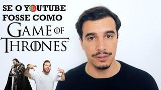 Se o YouTube em PT fosse como Game of Thrones