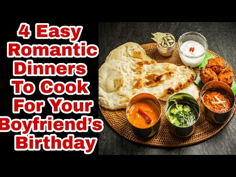 4 Easy Romantic Dinners To Cook For Your Boyfriend's Birthday