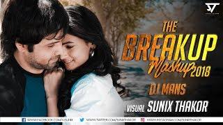 The Breakup Mashup 2018 | DJ Mans | Sunix Thakor