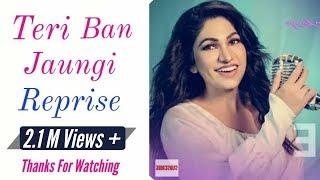 Teri Ban Jaungi Reprise (LYRICS) - Tera Ban Jaunga Female Version   Tulsi Kumar   Kabir Singh