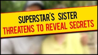 Superstar Actor's Sister THREATENS To REVEAL Dark Secrets About Her Family