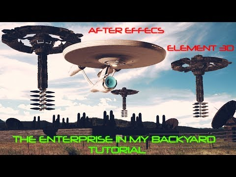 After Effects || Element 3D - The Enterprise in my backyard Tutorial