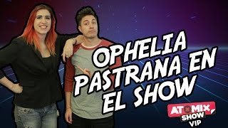 Ophelia Pastrana En El Show – #atomixshowvip