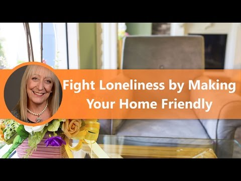 How to Fight Loneliness by Making Your Home More Friendly