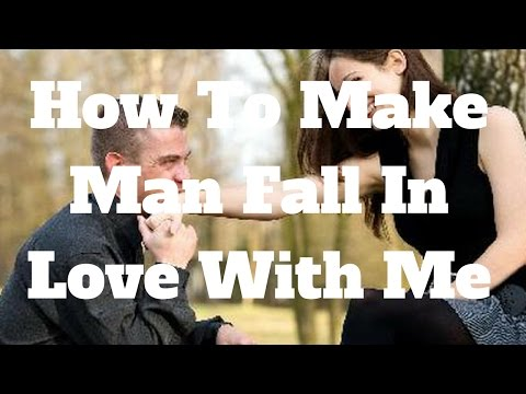 How To Make Man Fall In Love With Me