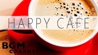 Happy Cafe Music - Jazz & Bossa Nova Music For Study & Work - Background Cafe Music