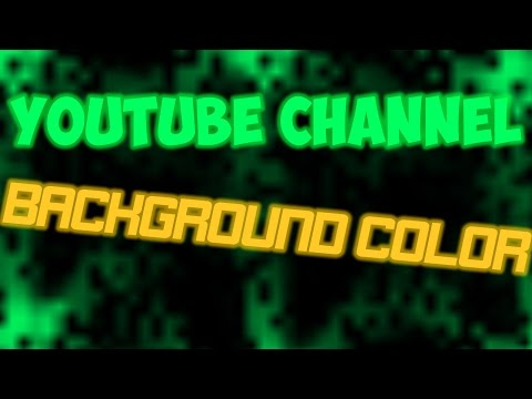 HOW TO CHANGE THE BACKGROUND COLOR OF YOUR YOUTUBE CHANNEL PAGE