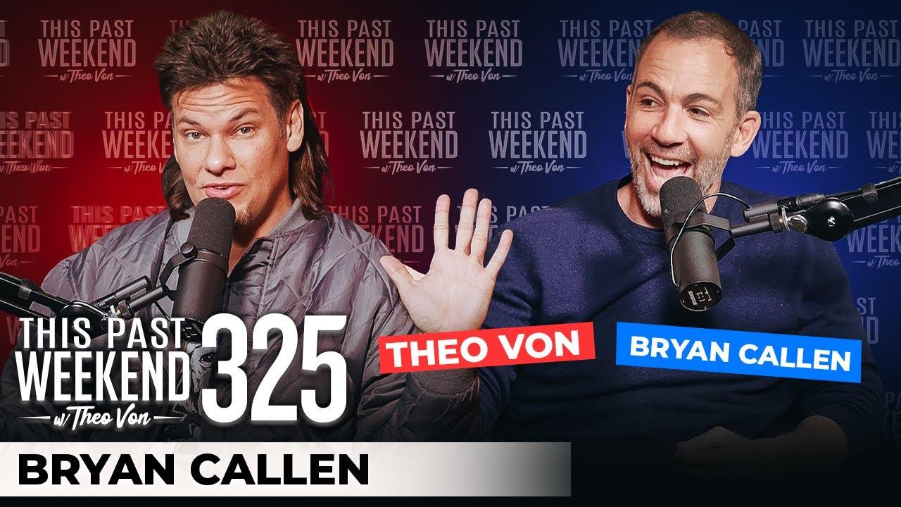 Bryan Callen | This Past Weekend w/ Theo Von #325