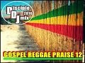 GOSPEL REGGAE PRAISE 12 2016 DiscipleDJ MIX