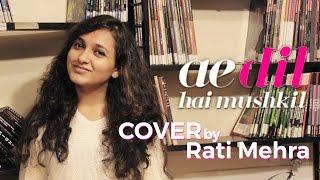Ae Dil Hai Mushkil - Female Cover By Rati | Arijit Singh |Ranbir , Anushka, Aishwarya