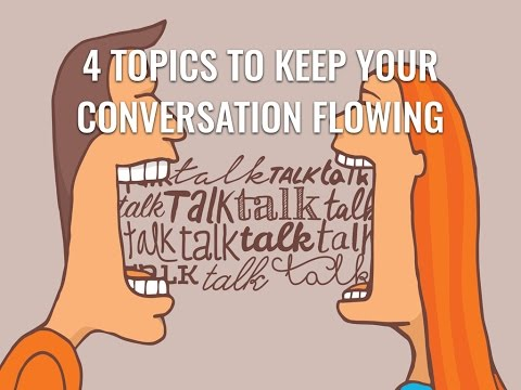 4 Topics That Will Keep Your Conversation Flowing