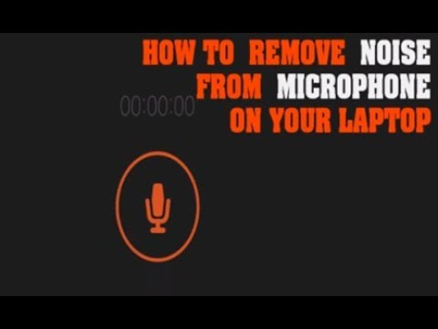 NOISE REMOVAL - HOW TO REMOVE NOISE FROM IN-BUILT MICROPHONE ON WINDOWS LAPTOP