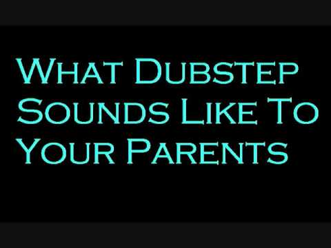 What dubstep sounds like to your parents