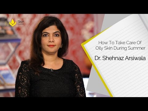 How To Take Care Of Oily Skin During Summer By Dr. Shehnaz Arsiwala || Skin Diaries