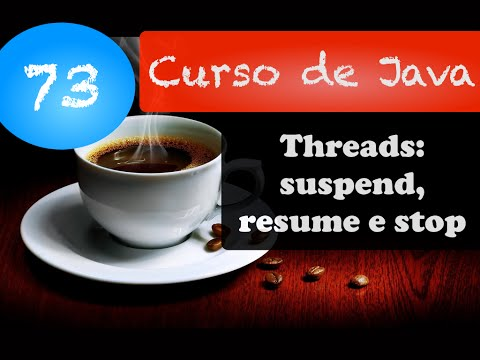 Curso de Java 73: Threads: resume, suspend e stop