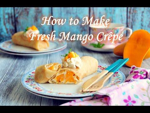 How to Make Fresh Mango Crepes