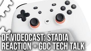 DF Videocast: Google Stadia Reaction + Analysis + GDC 2019 Highlights!