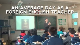 AN AVERAGE DAY AS A FOREIGN ENGLISH TEACHER IN CHINA