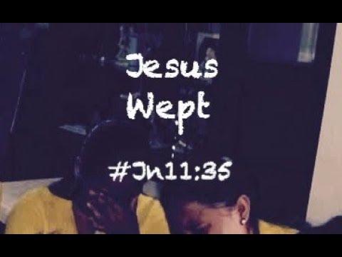 JESUS WEPT (John 11:35)