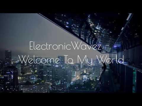 ElectronicWavez - Welcome To My World