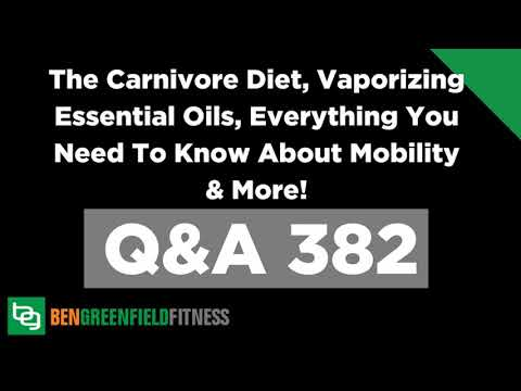 382: The Carnivore Diet, Vaporizing Essential Oils, Everything You Need To Know About Mobility &...