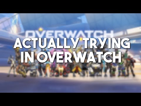 ACTUALLY TRYING IN OVERWATCH