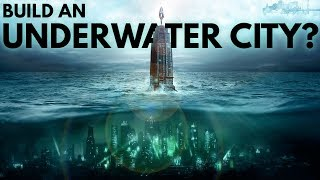 What If We Built Bioshock's Underwater City Rapture?
