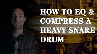 How to eq & compress a heavy snare drum sound