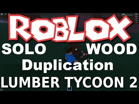 Solo Wood Dupe Glitch : Lumber Tycoon 2 | RoBlox ( NEW ) - playithub com