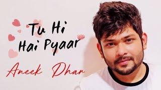 Tu Hi Hai Pyaar   Aneek Dhar   SaReGaMaPa Winner   Hindi Music Video 2018