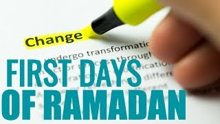 First Days of Ramadan WHAT DIFFERENCES WILL YOU MAKE ?