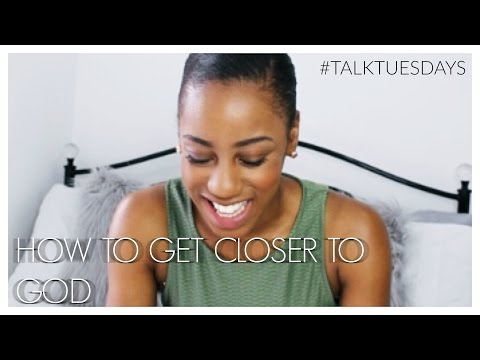 How to Get Closer to God | #TalkTuesdays