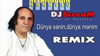 Niyameddin Musayev - Dunya senin dunya menim (Remix by DJ ScreaM).wmv