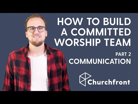 HOW TO BUILD A COMMITTED WORSHIP TEAM PART 2 - COMMUNICATION